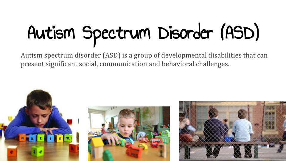 children with autism spectrum disorder What is autism spectrum disorder asd is a complex disorder of very early brain development that is approximately four times more common in boys than girls different children can be affected in very different ways, ranging from mild to severe, but they share two main categories of symptoms.